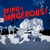 Dying Is Dangerous