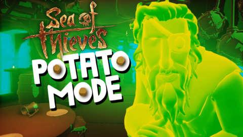 Sending Sea Of Thieves Graphics To Davy Jones' Locker   Potato Mode