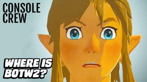 Where's Zelda BOTW 2?   Console Crew