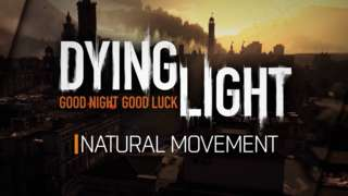 Dying Light - Developer Diary: Natural Movement