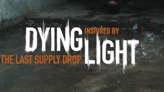 Dying Light - The Last Supply Drop