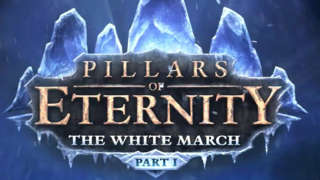 Pillars of Eternity: The White March - Part 1 Launch Trailer