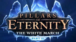 Pillars of Eternity: The White March Part 2 - Release Trailer