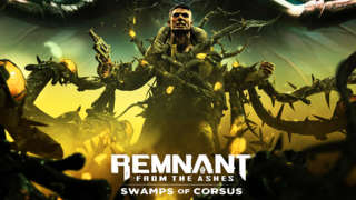 Remnant: From The Ashes - Official Swamps Of Corsus DLC Reveal Trailer