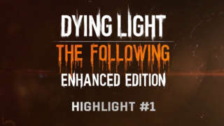 Dying Light - The Following Enhanced Edition Highlight 1