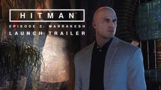 Hitman - Episode Three: Marrakesh Launch Trailer