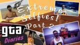 GTA Diaries - Extreme Selfies Part 2