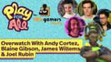 """Overwatch """"Pros"""" With James Willems, Andy Cortez, Blaine Gibson, And Joel Rubin"""
