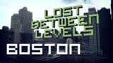 Lost Between Levels: Boston
